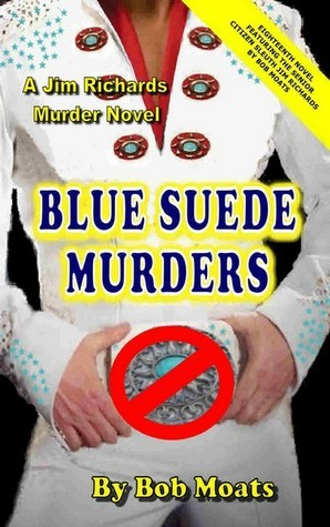 Blue Suede Murders (A Jim Richards Murder Mystery #18) Bob Moats