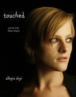 Touched (The Shadow Vampires, #2)  by  Allegra Skye