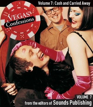 Vegas Confessions 7: Cash and Carried Away Editors of Sounds Publishing