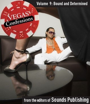 Vegas Confessions 9: Bound and Determined Editors of Sounds Publishing