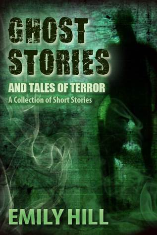 Ghost Stories And Tales Of Terror Emily Hill