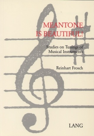 Meanntone is beautiful!: Studies on tunings of musical instruments  by  Reinhart Frosch