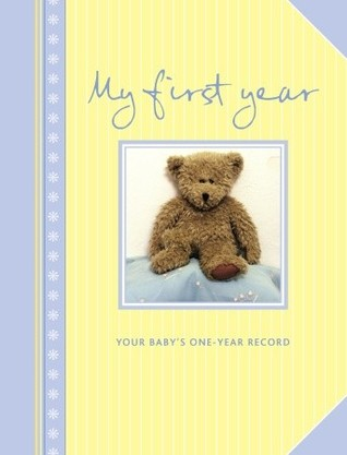 My First Year: Your Babys One-year Record  by  Anonymous