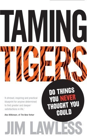 Taming Tigers: Do things you never thought you could Jim Lawless