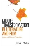 Midlife Transformation in Literature and Film: Jungian and Eriksonian Perspectives Steven F. Walker