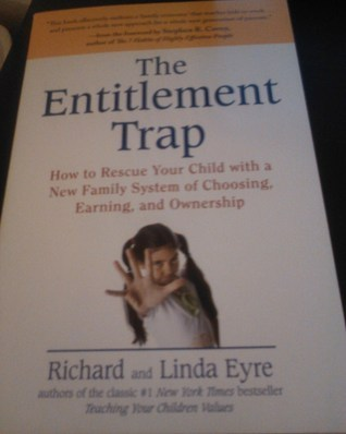 The Entitlement Trap: How to Rescue Your Child with a New Family System of Choosing, Earning, and Ownership Richard Eyre
