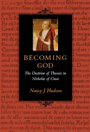 Becoming God: The Doctrine of Theosis in Nicholas of Cusa Nancy J. Hudson