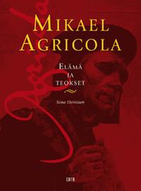 Mikael Agricola: elämä ja teokset Simo Heininen