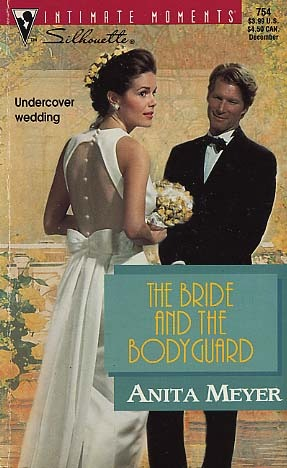 The Bride and the Bodyguard (Silhouette Intimate Moments, #754) Anita Meyer