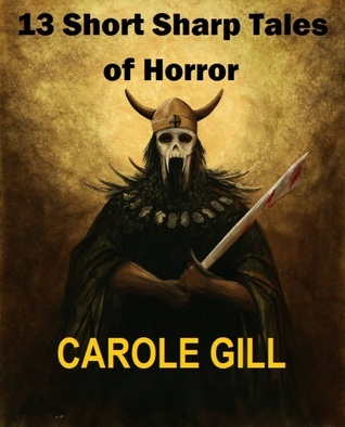 13 Short Sharp Tales of Horror  by  Carole Gill