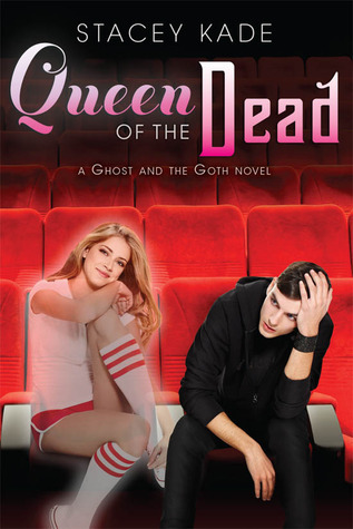 Queen of the Dead (A Ghost and the Goth Novel)  by  Stacey Kade
