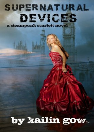 Supernatural Devices (Steampunk Scarlett, #1)  by  Kailin Gow