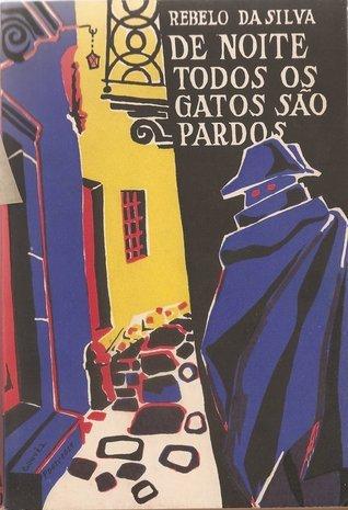 De Noite Todos os Gatos São Pardos  by  Rebelo da Silva