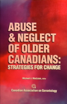 Abuse & Neglect of Older Canadians: Strategies for Change Michael J. MacLean
