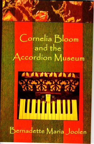 Cornelia Bloom And The Accordion Museum Bernadette Joolen
