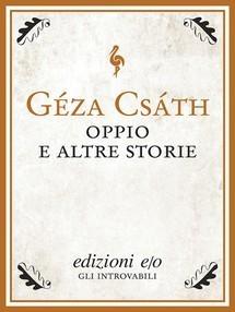 Oppio e altre storie  by  Géza Csáth