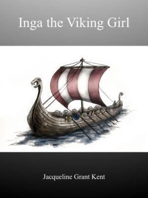 Inga the Viking Girl Jacqueline Grant Kent