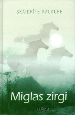 Miglas zirgi  by  Skaidrīte Kaldupe