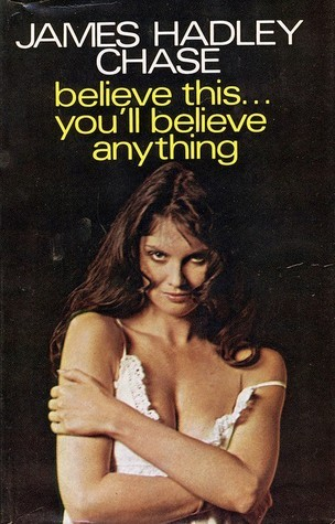 Believe This...Youll Believe Anything James Hadley Chase