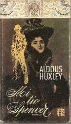 Mi tío Spencer Aldous Huxley