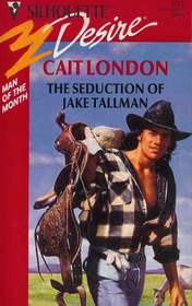 Seduction Of Jake Tallman (Man Of The Month) (Silhouette Desire, No 811)  by  Cait London