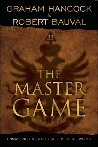 The Master Game: Unmasking the Secret Rulers of the World Graham Hancock