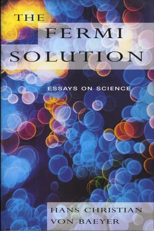 The Fermi Solution: Essays on Science  by  Hans Christian Von Baeyer