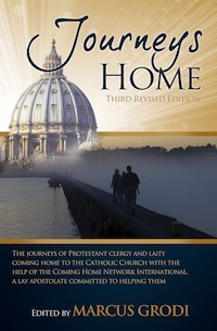 Journeys Home (Revised Edition): The Journeys of Protestant Clergy and Laity Coming Home to the Catholic Church with the Help of the Coming Home Network  by  Marcus Grodi