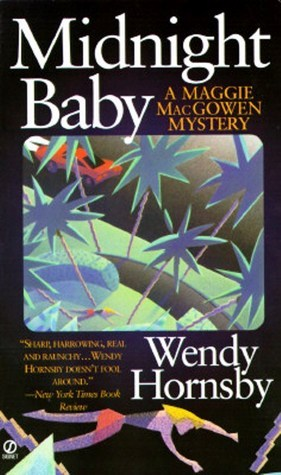 Midnight Baby (A Maggie MacGowen Mystery #2)  by  Wendy Hornsby