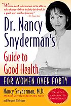 Dr. Nancy Snydermans Guide to Health: For Women over Forty  by  Nancy L. Snyderman
