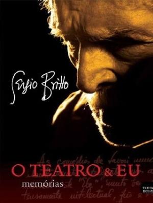 O Teatro & Eu - Memórias Sérgio Britto