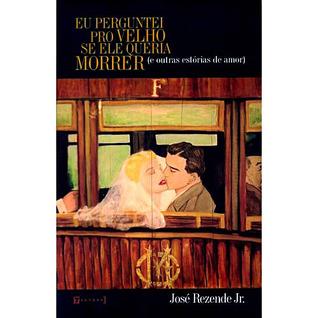 Eu Perguntei Pro Velho Se Ele Queria Morrer  by  José Rezende Jr.