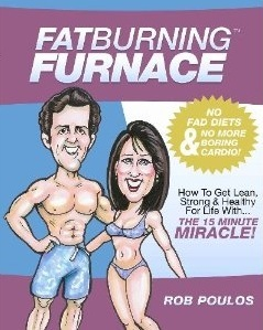 Fat Burning Furnace: How To Get Lean, Strong & Healthy For Life With The 15 Minute Miracle! Rob Poulos