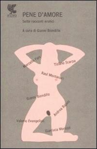 Pene damore. Sette racconti erotici Gianni Biondillo