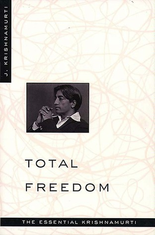Total Freedom: The Essential Krishnamurti  by  Jiddu Krishnamurti