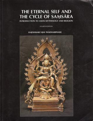 The Eternal Self and the Cycle of Samsara  by  Rajeshwari  Vijay Pandharipande