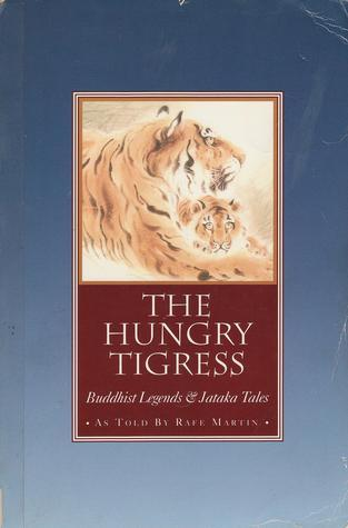 The Hungry Tigress: Buddhist Legends and Jataka Tales  by  Rafe Martin