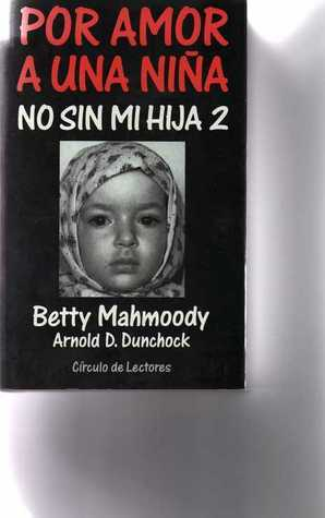 No Sin Mi Hija 2: Por Amor a Una Niña  by  Betty Mahmoody