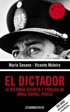 El Dictador: La historia secreta y pública de Jorge Rafael Videla  by  María Seoane