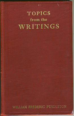 Topics from the Writings  by  William Frederic Pendleton