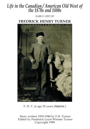 Life in the Canadian/American Old West: Early Life of Fredrick Henry Turner Frederick Loyst Wismer Turner