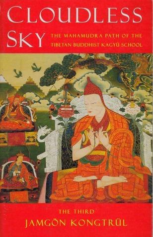 Cloudless Sky: Mahamudra Path of the Tibetan Buddhist Kagyu School  by  Jamgon Kongtryl
