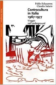 Controcultura in Italia 1966-1977: viaggio nellunderground Pablo Echaurren