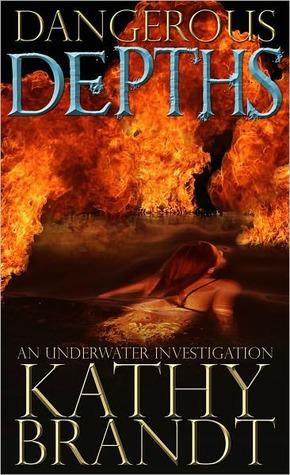 Dangerous Depths (An Underwater Investigation, #3) Kathy Brandt
