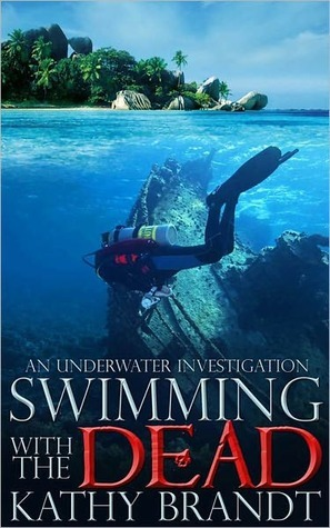 Swimming with the Dead (An Underwater Investigation #1)  by  Kathy Brandt