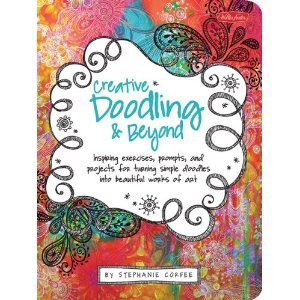 Creative Doodling & Beyond: Inspiring exercises, prompts, and projects for turning simple doodles into beautiful works of art Stephanie Corfee