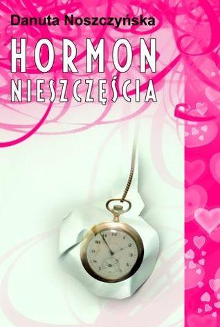 Hormon Nieszczęścia  by  Danuta Noszczyńska