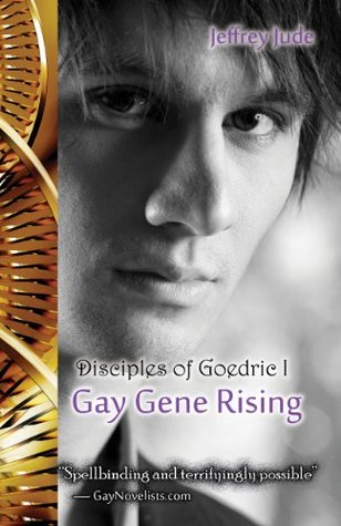 The Disciples of Goedric Collection: Gay Gene Rising, Guardians of the Blood, Soulfire and Tears  by  Jeffrey Jude