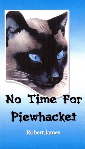 No Time For Piewhacket  by  Robert James