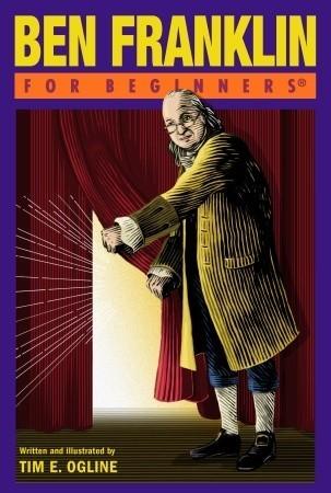 Ben Franklin For Beginners  by  Tim Ogline